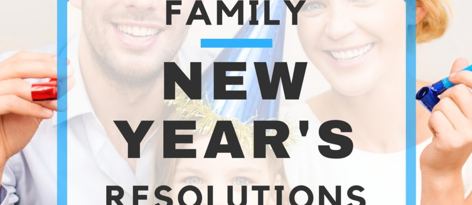 5 New Year's Resolutions for the Entire Family